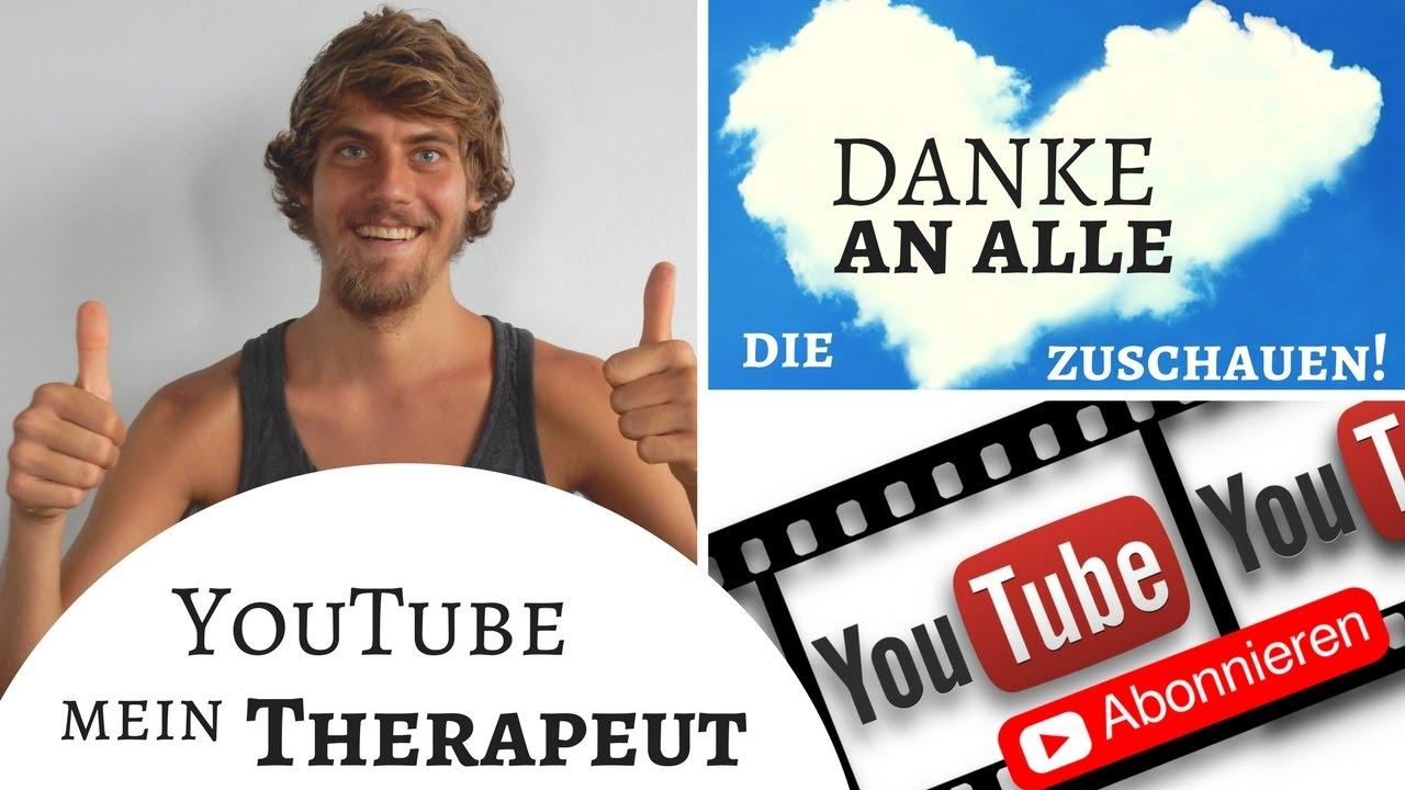 YouTube mein Therapeut! Danke an Alle die zuschauen!