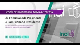 Sesión Extraordinaria para la Elección de Comisionada Presidenta o Comisionado Presidente.