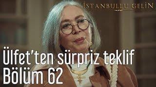 İstanbullu Gelin 62. Bölüm - Ülfet