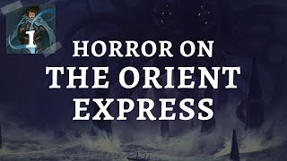 (Call of Cthulhu) Horror on the Orient Express: Episode 1