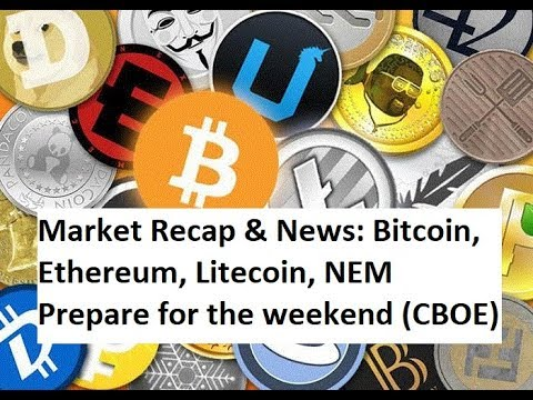 Market Recap and News - Bitcoin, Ethereum, Litecoin, NEM / Prepare for the weekend (CBOE)