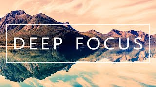 Deep Focus  Music For Studying, Concentration and Work