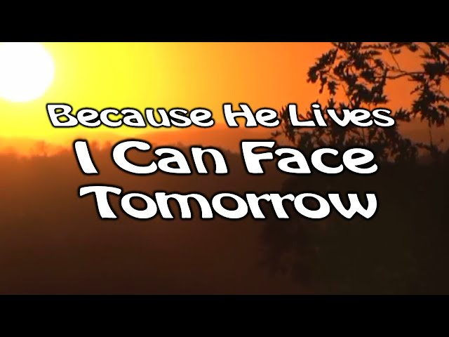 because-he-lives-i-can-face-tomorrow-worship-song-with-lyrics-cecilia-songs