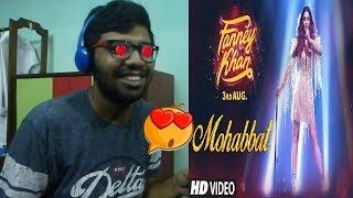 Mohabbat Video Song - FANNEY KHAN|Aishwarya Rai Bachchan|Sunidhi Chauhan|Reaction & Thoughts