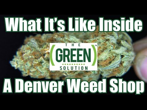 What It's Like Inside A Denver Weed Shop - The Green Solution