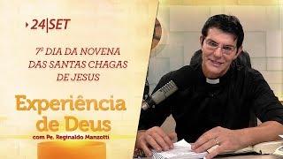 Experiência de Deus | 24-09-2018 | 7º Dia da Novena das Santas Chagas de Jesus