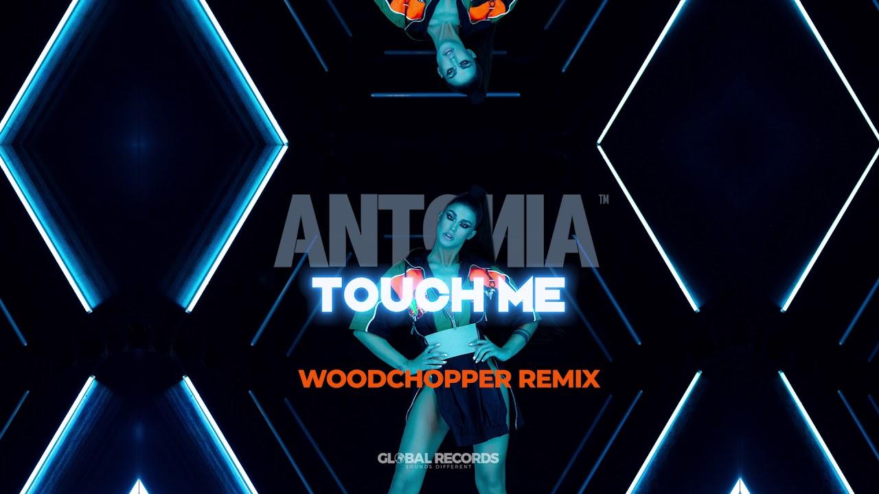 ANTONIA - Touch Me   Woodchopper Remix