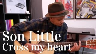 Son Little - Cross my heart (Session Acoustique)