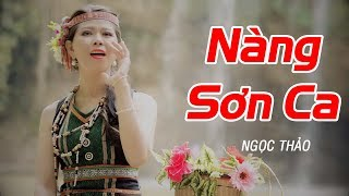 Nàng Sơn Ca - Ngọc Thảo | Tình Khúc Tây Bắc Cực Hay 2018 [MV HD]
