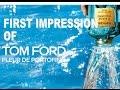 First Impression of Tom Ford Fleur de Portofino