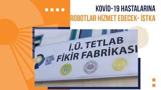 Kovid-19 Hastalarına Robotlar Hizmet Edecek- İSTKA