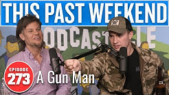 A Gun Man | This Past Weekend w/ Theo Von #273