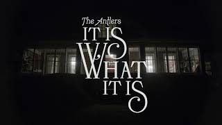 """The Antlers - """"It Is What It Is"""""""
