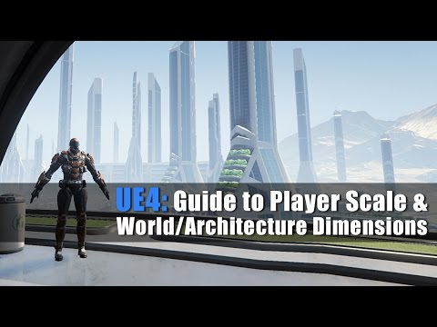 UE4: Guide to Player Scale and World/Architecture Dimensions Tutorial