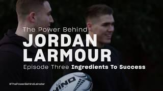 The Power Behind Jordan Larmour - Episode Three
