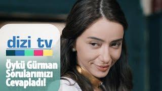 Öykü Gürman sorularımızı cevapladı - Dizi Tv 615. Bölüm