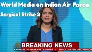 World media reaction on Indian Air Force sergical strike in balakot Pakistan.