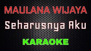 Maulana Wijaya - Seharusnya Aku (Karaoke) | LMusical