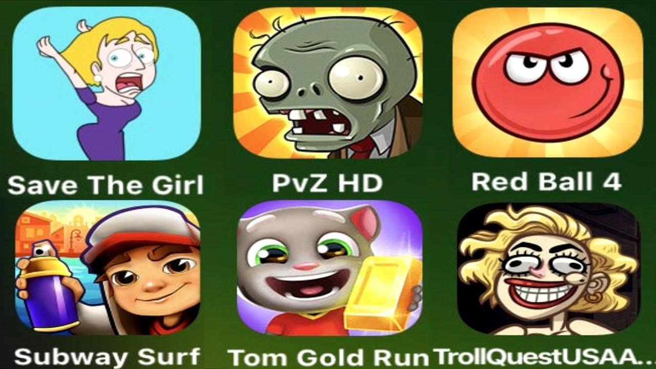 Save The Girl,PVZ HD,Red Ball 4,Subway Surfer,Tom Gold Run,Troll Quest USA Adventure