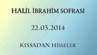 Halil İbrahim Sofrası - Kıssadan Hisseler (22.03.2014)