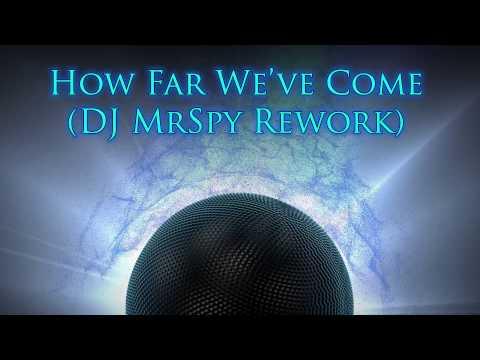 How Far We've Come (Dj MrSpy Rework)