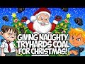 Download GIVING NAUGHTY TRYHARDS COAL for CHRISTMAS!