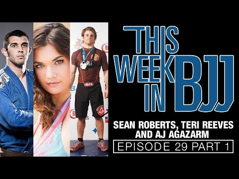 This Week In BJJ Episode 29 With AJ Agazarm, Teri Reeves And Sean Roberts 1 Of 2