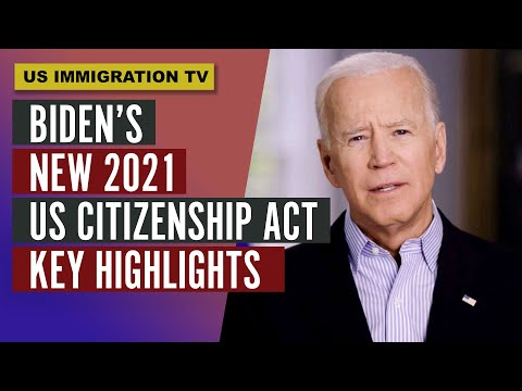 Biden's New 2021 US Citizenship Act - Key Highlights