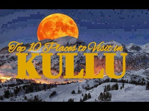 Top 10 Places to Visit in Kullu