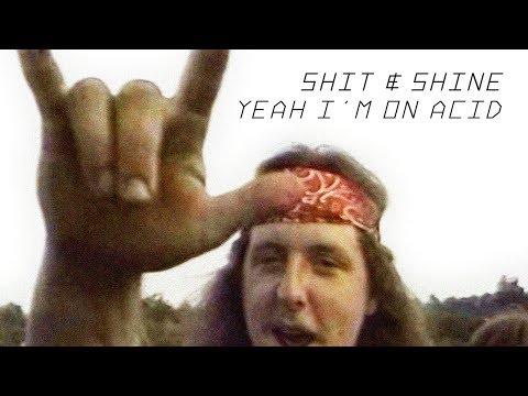 Shit & Shine - Yeah I'm On Acid