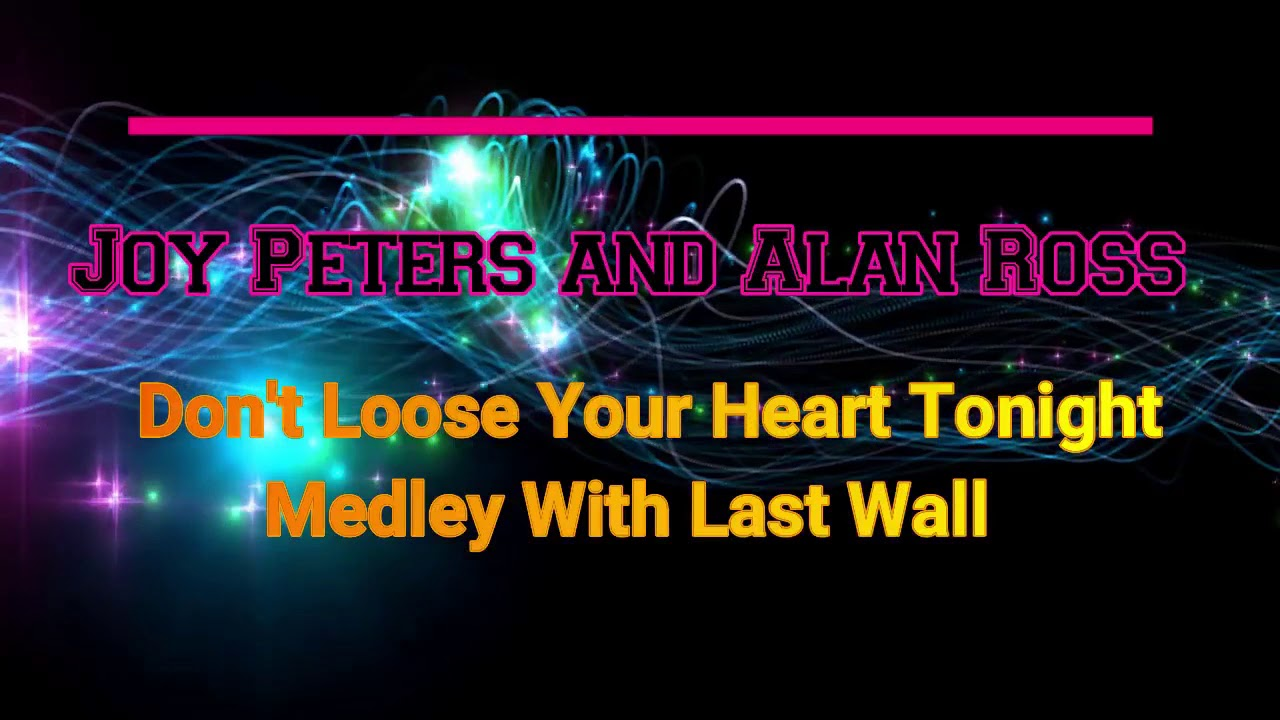 Joy Peters and Alan Ross -  Don't Loose Your Heart Tonight Medley With Last Wall  RMX✔️