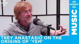 Trey Anastasio explains the origins of YEM
