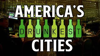 The 10 DRUNKEST CITIES in AMERICA