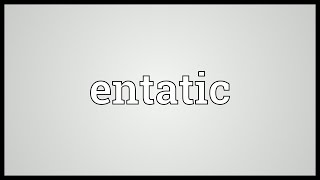 Entatic Meaning