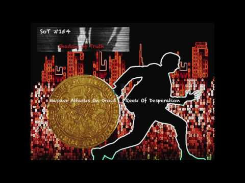 Massive Attacks On Gold Reek Of Desperation - SoT 154