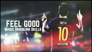 Lionel messi ► feel good ● magic dribbling skills ● 1080p |hd|