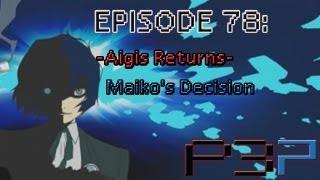 Persona 3 Portable Playthrough Ep 78: -Aigis Returns- Maiko's Decision