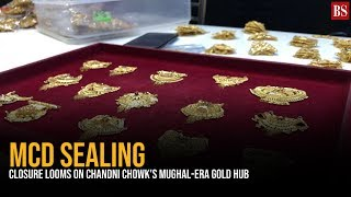 MCD Sealing: Closure looms on Chandni Chowk's Mughal-Era Gold hub