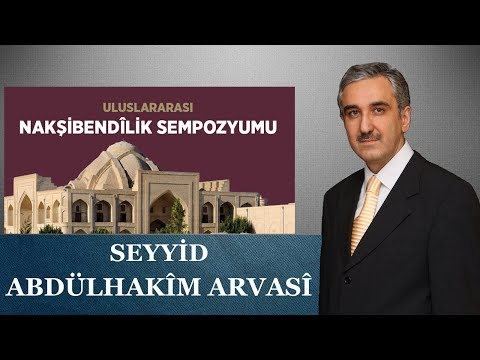 Nakşibendilik Sempozyumu - Seyyid Abdülhakim Arvasi