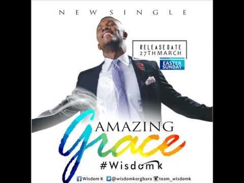 Amazing Grace - Wisdom K