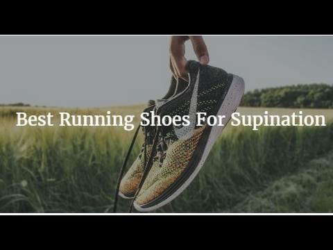 Top 5 Best Running Shoes For Supination 2018
