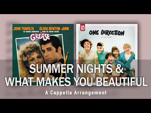 What Makes You Beautiful & Summer Nights - One Direction & Grease (A Cappella Arrangement)