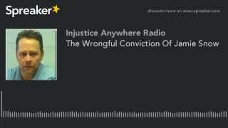 The Wrongful Conviction Of Jamie Snow