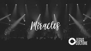 Miracles - Jesus Culture (With Lyrics)