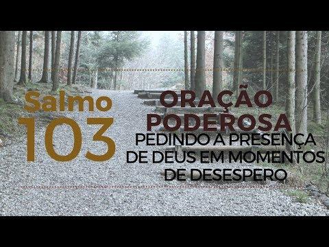 Salmo 103 - Oração Poderosa pedindo a presença de Deus em momentos de desespero