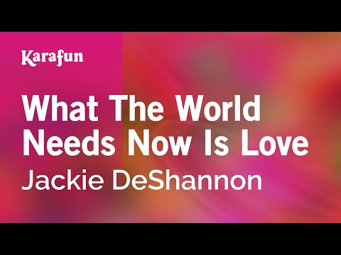 Karaoke What The World Needs Now Is Love - Jackie DeShannon *