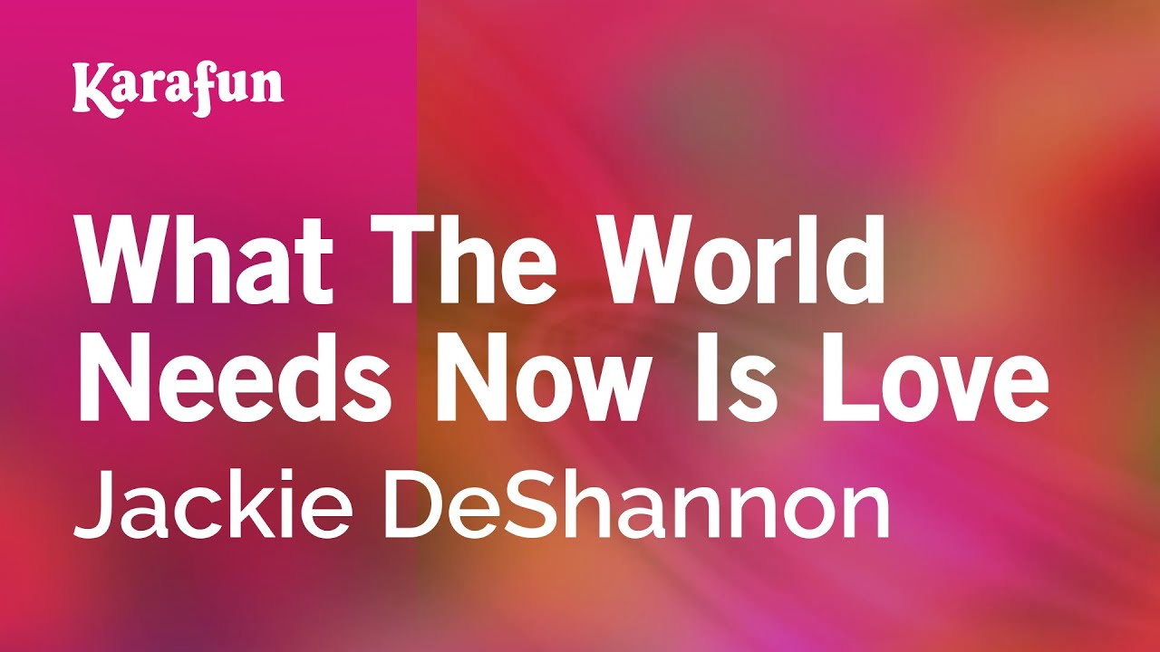 Karaoke What The World Needs Now Is Love - Jackie Deshannon