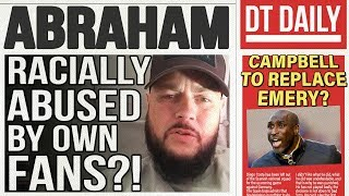 ABRAHAM RACIALLY ABUSED BY CHELSEA FANS! | DT DAILY