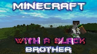 Minecraft With A Black Brother - No Mutton and Village - Episode 1 Thumbnail