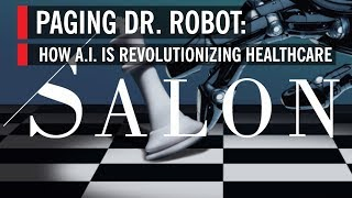 SALON: Paging Dr. Robot—How A.I. is Revolutionizing Healthcare